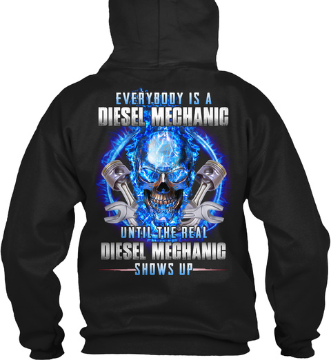 Everybody Is A Diesel Mechanic Until The Real Diesel Mechanic Shows Up Black T-Shirt Back