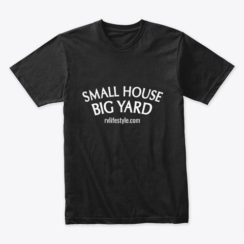 Small House Big Yard! Black T-Shirt Front