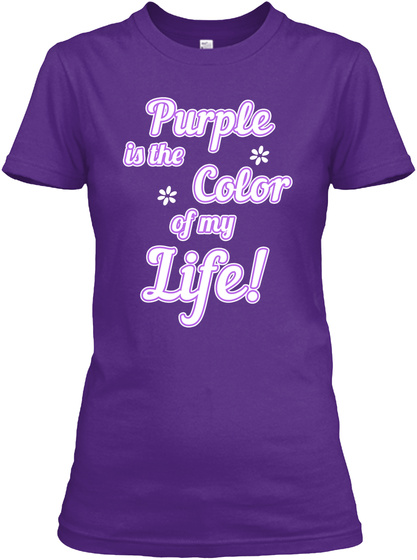 Purple Is The Color Of My Life! Purple T-Shirt Front