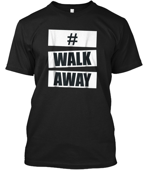 Walk Away Tshirt Black T-Shirt Front