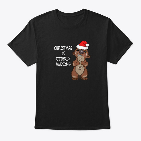 Christmas Is Otterly Awesome Fun Holiday Black T-Shirt Front