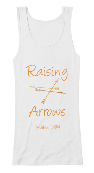 Raising  Arrows Psalm 127:4 White Women's Tank Top Front