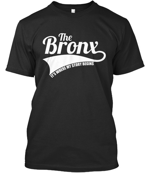 The Bronx It S Where My Story Begins Black T-Shirt Front
