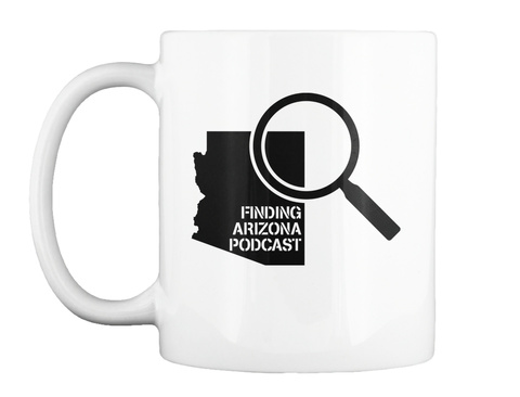 Finding Arizona Podcast Mug White T-Shirt Front