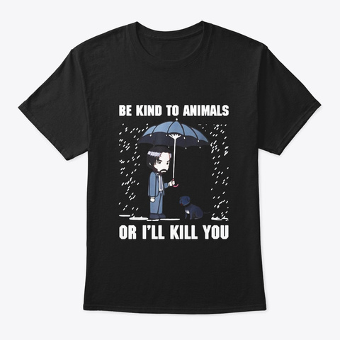 Be Kind To Animals Or Ill Kill You Dog Black T-Shirt Front
