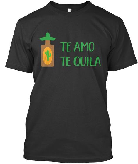 Te Amo Te Quila Black T-Shirt Front
