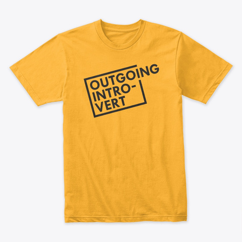 Outgoing Introvert Gold T-Shirt Front