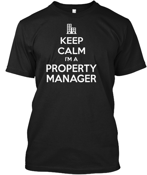 Keep Calm I'm A Property Manager Black T-Shirt Front