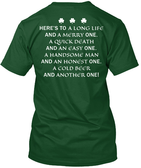Here's To A Long Life And A Merry One. A Quick Death And An Easy One. A Handsome Man And An Honest One . Avoid Beer... Deep Forest T-Shirt Back
