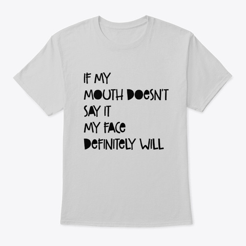 If My Mouth Doesn't Say It Light Steel T-Shirt Front