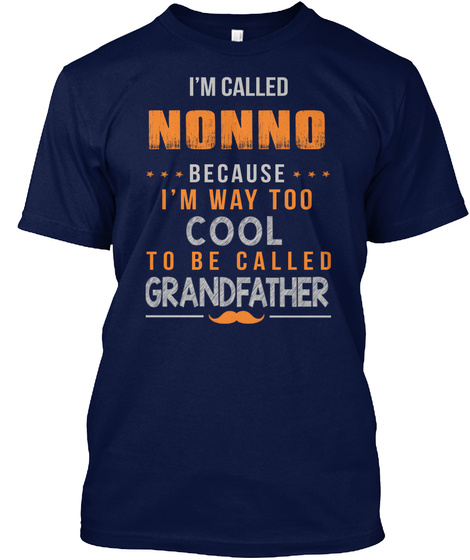 I'm Called Nonno Because I'm Way Too Cool To Be Called Grandfather Navy T-Shirt Front