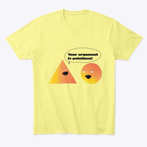 Your Argument Is Pointless Lemon Yellow  T-Shirt Front