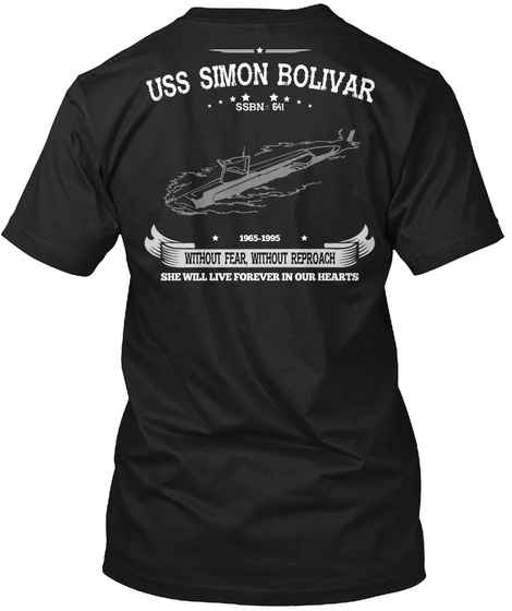 Uss Simon Bolivar Without Fear,Without Reproach She Will Live Forever In Our Hearts Ssbn 641 1965 1995 Black T-Shirt Back