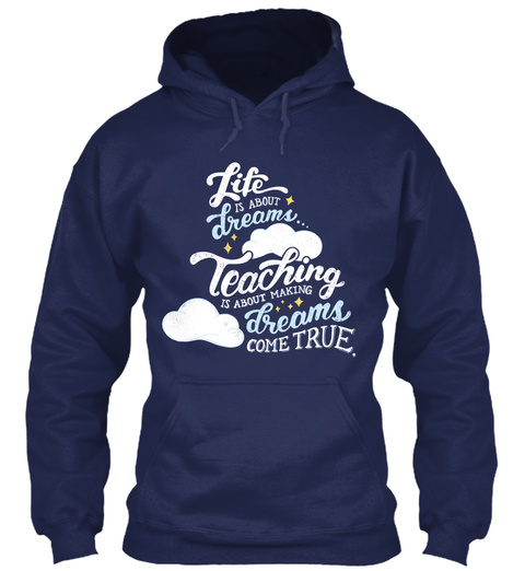 Life Is About Dreams... Teaching Is About Making Dreams Come True. Navy Sweatshirt Front