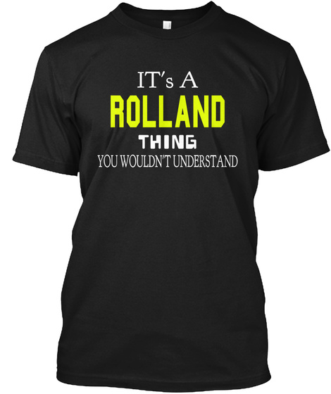 It's A Rolland Thing You Wouldn't Understand Black T-Shirt Front