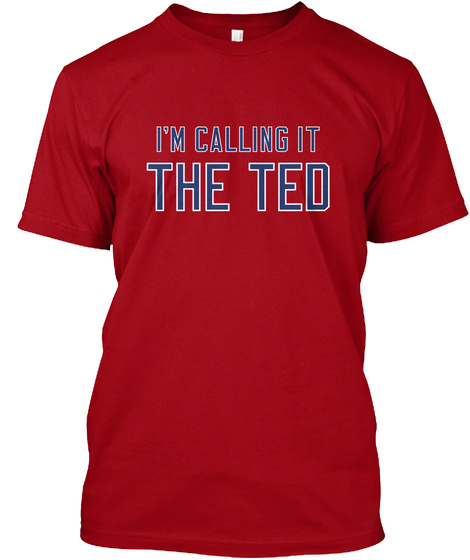 I'm Calling It The Ted Deep Red T-Shirt Front