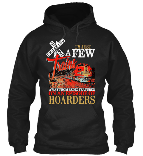 I'm Trust Afew Trains On An Episode Of Hoarders Black T-Shirt Front