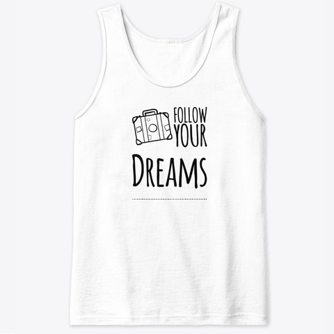 Follow Your Dreams, Black Typography White T-Shirt Front
