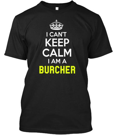 I Can't Keep Calm I Am A Burcher Black T-Shirt Front
