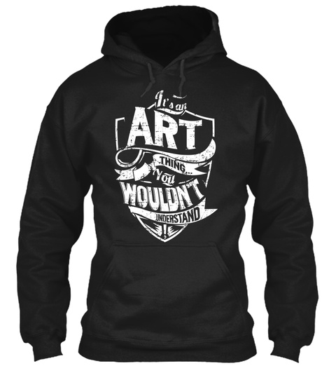 It's An Art Thing You Wouldn't Understand Black T-Shirt Front