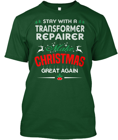 Stay With A Transformer Repairer Make Christmas Great Again Deep Forest T-Shirt Front