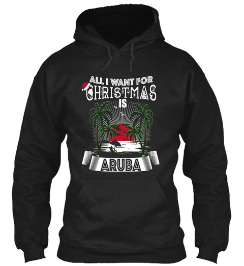 All I Want For Christmas Is Aruba  Black Sweatshirt Front