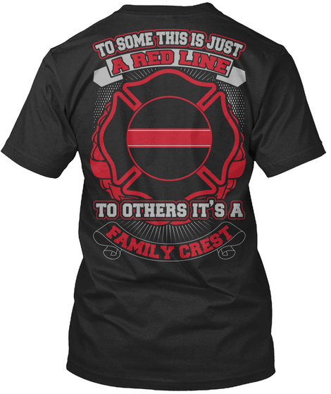 To Some This Is Just A Red Line To Others It's A Family Crest  Black T-Shirt Back