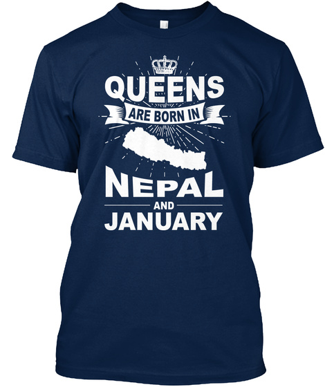 Queens Are Born In Nepal And January Navy T-Shirt Front