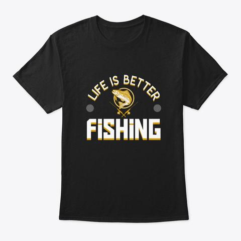 Life Better Fishing Lake Fishing Lover S Black T-Shirt Front