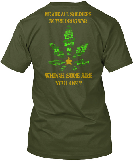 We Are All Soldiers In T He Drug War Which Side Are You On? Military Green T-Shirt Back