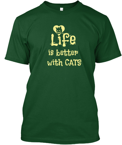 Life Is Better  With Cats Deep Forest T-Shirt Front
