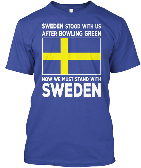 Sweden Stood With Us After Bowling Green Now We Must Stand With Sweden Deep Royal T-Shirt Front