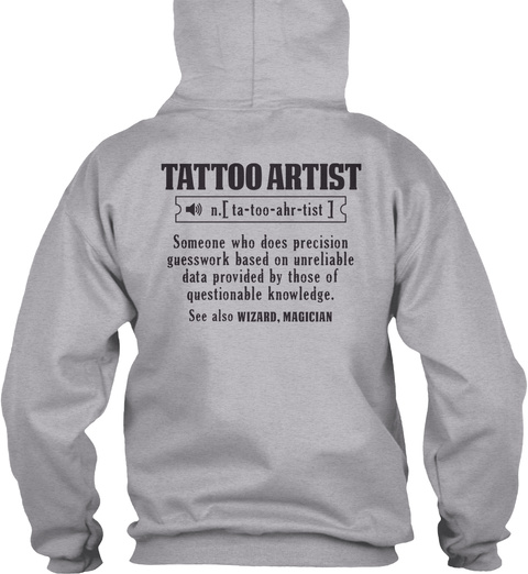 Tattoo Artist Someone Who Does Precision Guess Work Based On Unreliable Data Provided By Those Of Questionable... Sport Grey T-Shirt Back