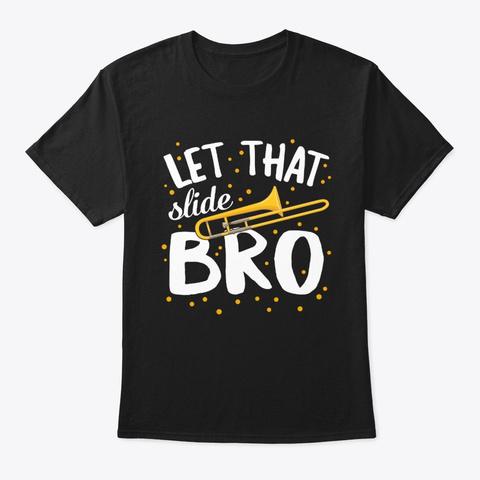 Let That Slide Bro Trombone Music Black T-Shirt Front