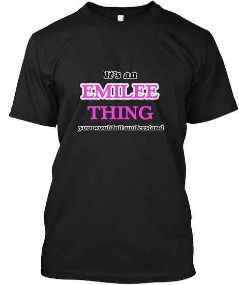 It's An Emilee Thing You Wouldn't Understand Black T-Shirt Front