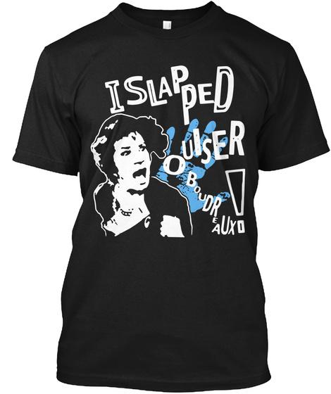 I Slapped Oulser Boudre A Uxo Black T-Shirt Front