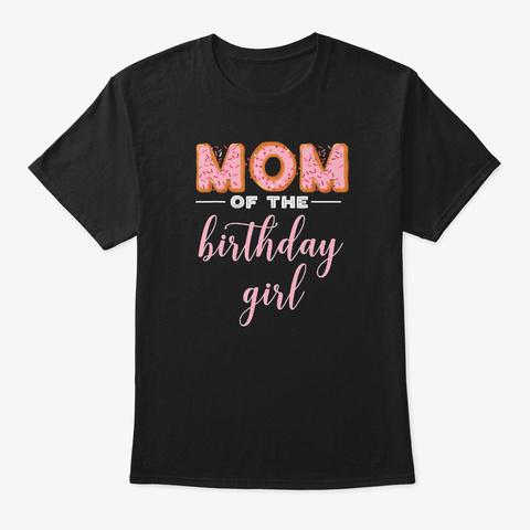 Mom Of The Birthday Girl Family Donut Bi Black T-Shirt Front