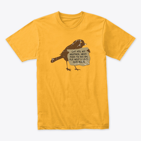 Get A Job, Ya Bird Bums Gold T-Shirt Front
