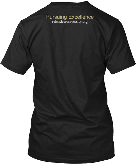 Pursuing Excellence Relentlessuniversity.Org Black T-Shirt Back