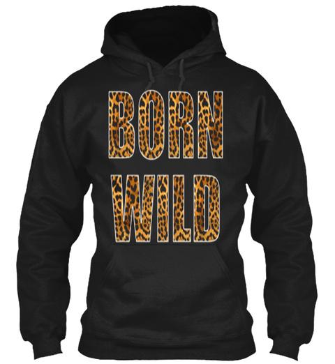 Born Wild Cheetah Tiger Lion Animal Prin Black T-Shirt Front