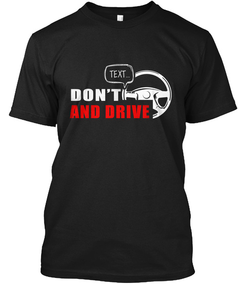 Limited Edition   Don't Text And Drive Black T-Shirt Front
