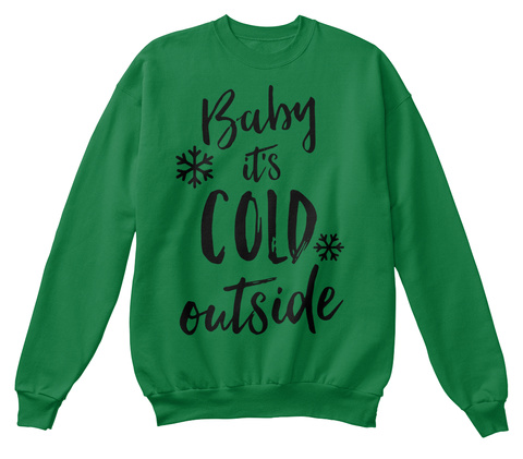 Baby It's Cold Outside Kelly Green  Sweatshirt Front