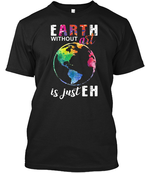 Earth Without Art Is Just Eh T Shirt Black T-Shirt Front