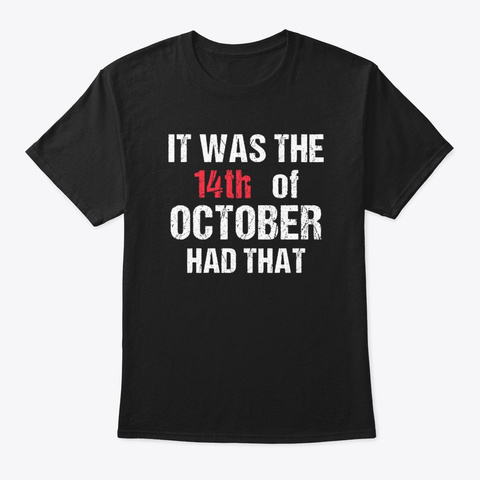 It Was The 14th Of October Had That  Black Camiseta Front
