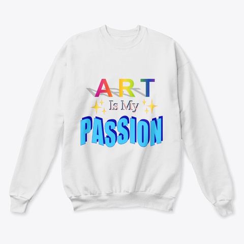 Art Is My Passion  White  T-Shirt Front