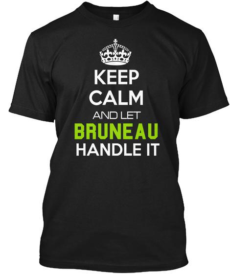 Keep Calm And Let Bruneau Handle It Black T-Shirt Front