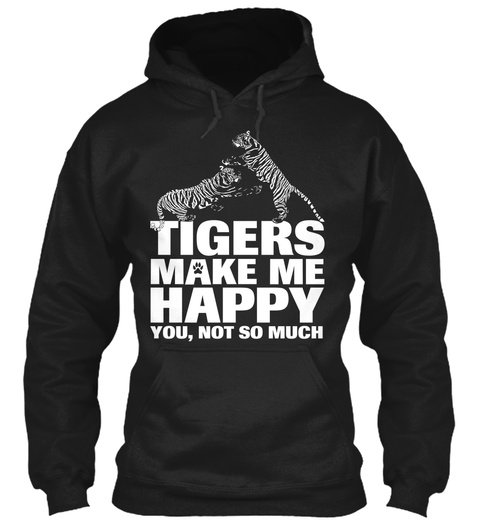 Tigers Make Me Happy You, Not So Much Black T-Shirt Front