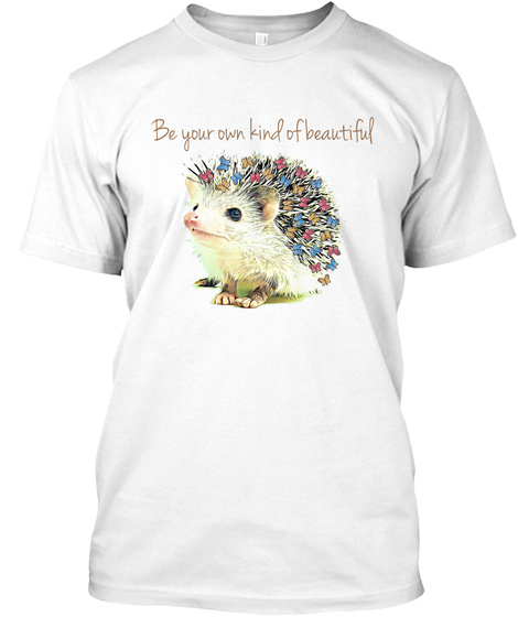 Be Your Own Kind Of Beautiful White T-Shirt Front