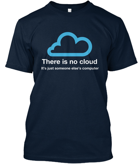 There Is No Cloud It's Just Someone Else's Computer  New Navy T-Shirt Front