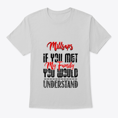 F You Met My Family Millsaps Funny Shirt Light Steel T-Shirt Front